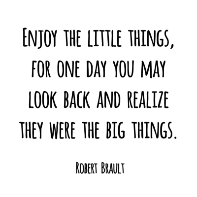 Enjoy the little things quote.